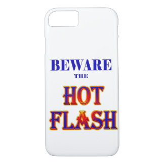 BEWARE the HOT FLASH! iPhone 7 Case