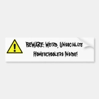 BEWARE Weird Unsocialized Homeschoolers Inside Bumper Stickers