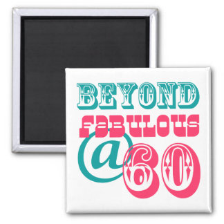 Beyond Fabulous 60th Birthday Magnet