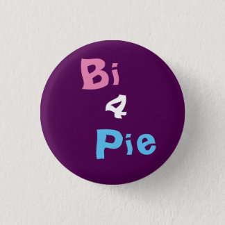 Bi 4 Pie Badge 1 Inch Round Button