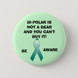 BI-POLAR IS NOT A BEAR AND YOU CAN'T B... 2 INCH ROUND BUTTON