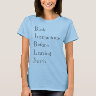 BIBLE, basic, instructions, before, leaving, earth T-Shirt