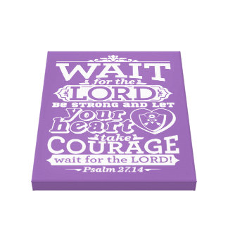 Bible verse canvas Wait for the Lord and be strong