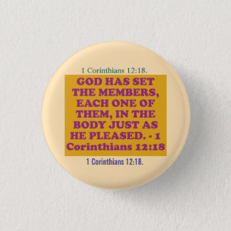 Bible verse from 1 Corinthians 12:18. 1 Inch Round Button