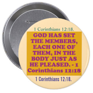 Bible verse from 1 Corinthians 12:18. 4 Inch Round Button