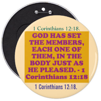 Bible verse from 1 Corinthians 12:18. 6 Inch Round Button