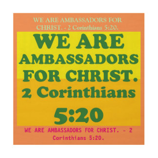 Bible verse from 2 Corinthians 5:20. Wood Canvases