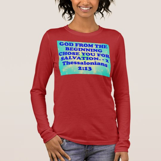 Bible verse from 2 Thessalonians 2:13. Long Sleeve T-Shirt