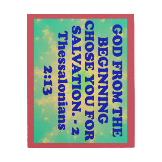 Bible verse from 2 Thessalonians 2:13. Wood Prints