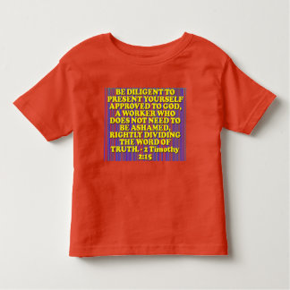 Bible verse from 2 Timothy 2:15. Toddler T-shirt