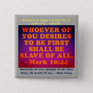 Bible verse from Mark 10:44. 2 Inch Square Button
