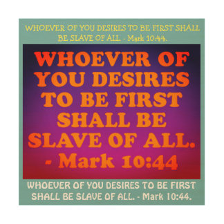 Bible verse from Mark 10:44. Wood Canvas