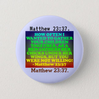 Bible verse from Matthew 23:37. 2 Inch Round Button