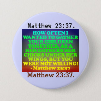 Bible verse from Matthew 23:37. 3 Inch Round Button