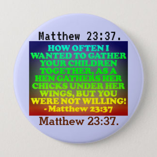 Bible verse from Matthew 23:37. 4 Inch Round Button