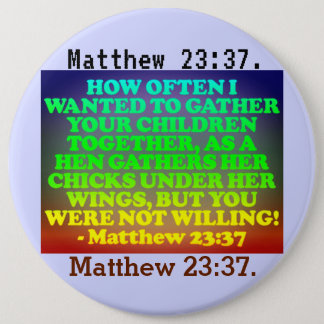 Bible verse from Matthew 23:37. 6 Inch Round Button