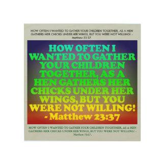 Bible verse from Matthew 23:37. Wood Print