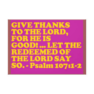 Bible verse from Psalm 107:1-2. Canvas Print