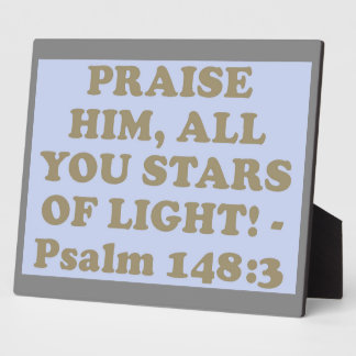 Bible verse from Psalm 148:3. Plaque