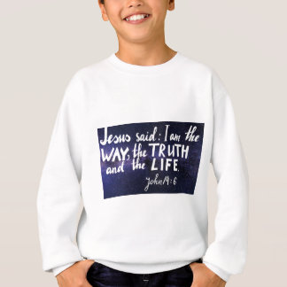 Bible verse I am the way, the truth and the life Sweatshirt
