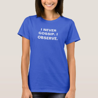 Biffy T-Shirt - I never gossip. I observe.