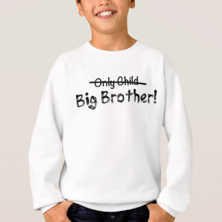 Big Brother (Only Child crossed out) Cute and Funn Sweatshirt