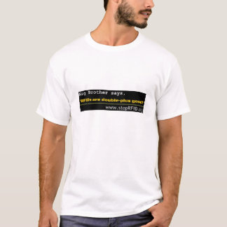 Big Brother says RFIDs are double-plus good! T-Shirt