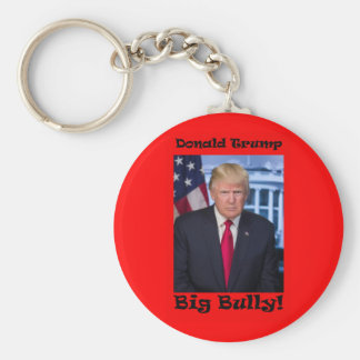 Big Bully - Anti Trump Keychain