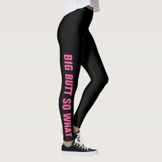 BIG BUTT SO WHAT Funny Quote Plus Size Humor Leggings