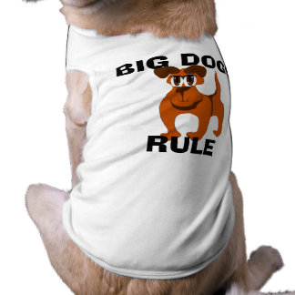 Big Dogs Rule Dog T Shirt