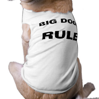 Big Dogs Rule Pet Clothing