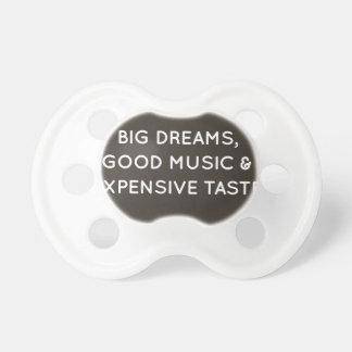 Big Dreams, Good Music & Expensive Taste Pacifier