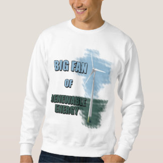 Big fan of renewable energy sweatshirt