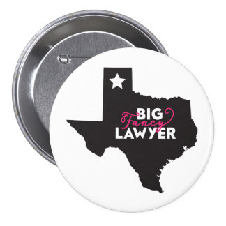 Big Fancy Texas Lawyer Button