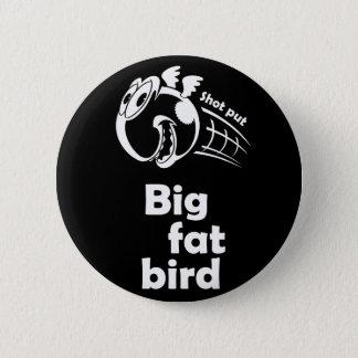 Big fat shot put bird 2 inch round button