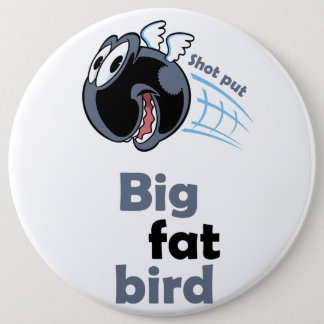 Big fat shot put bird 6 inch round button