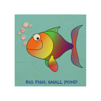 BIG FISH, LITTLE POND - Wooden Wall Plaque Wood Print