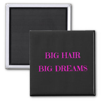 Big Hair Big Dreams magnet