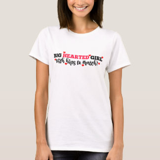 Big hearted girl with hips to match T-Shirt