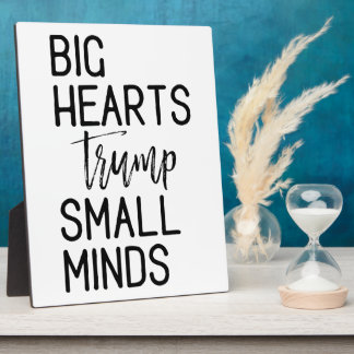 Big Hearts Trump Small Minds Anti-Trump Resistance Plaque