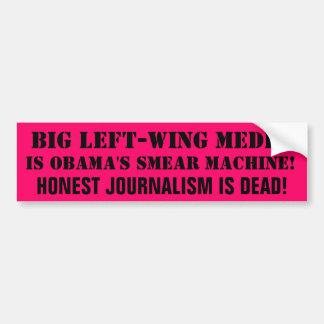 BIG LEFT-WING MEDIA IS OBAMA'S SMEAR MACHINE!... BUMPER STICKER