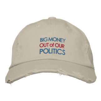 Big Money Out Of Our Politics Embroidered Hat