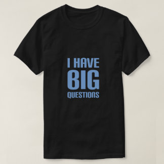 big questions T-Shirt