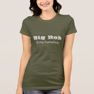 Big Rob is my homeboy T-Shirt