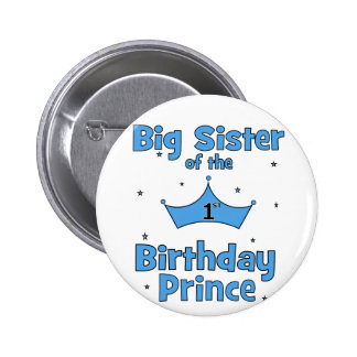 Big Sister of the 1st Birthday Prince! 2 Inch Round Button