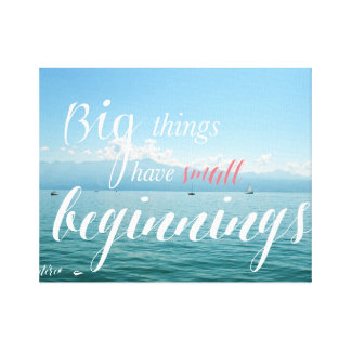 Big things have small beginnings canvas print