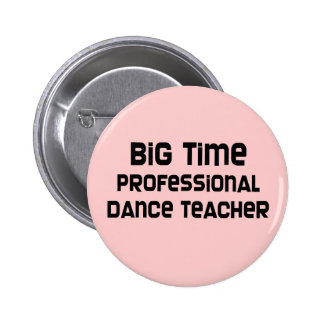 Big Time Professional Dance Teacher 2 Inch Round Button