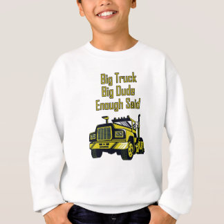 Big Truck Big Dude Enough Said Sweatshirt