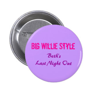 Big Willie Style Beth s Last Night Out Pinback Button