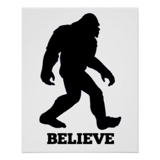 Bigfoot BELIEVE Poster! Sasquatch Poster